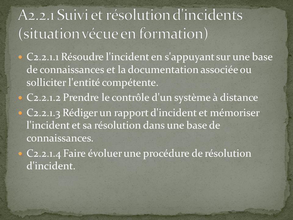 C2.2.1.1 Résoudre l'incident en s'appuyant sur une base de connaissances et la documentation associée ou solliciter l'entité compétente. C2.2.1.2 Pren