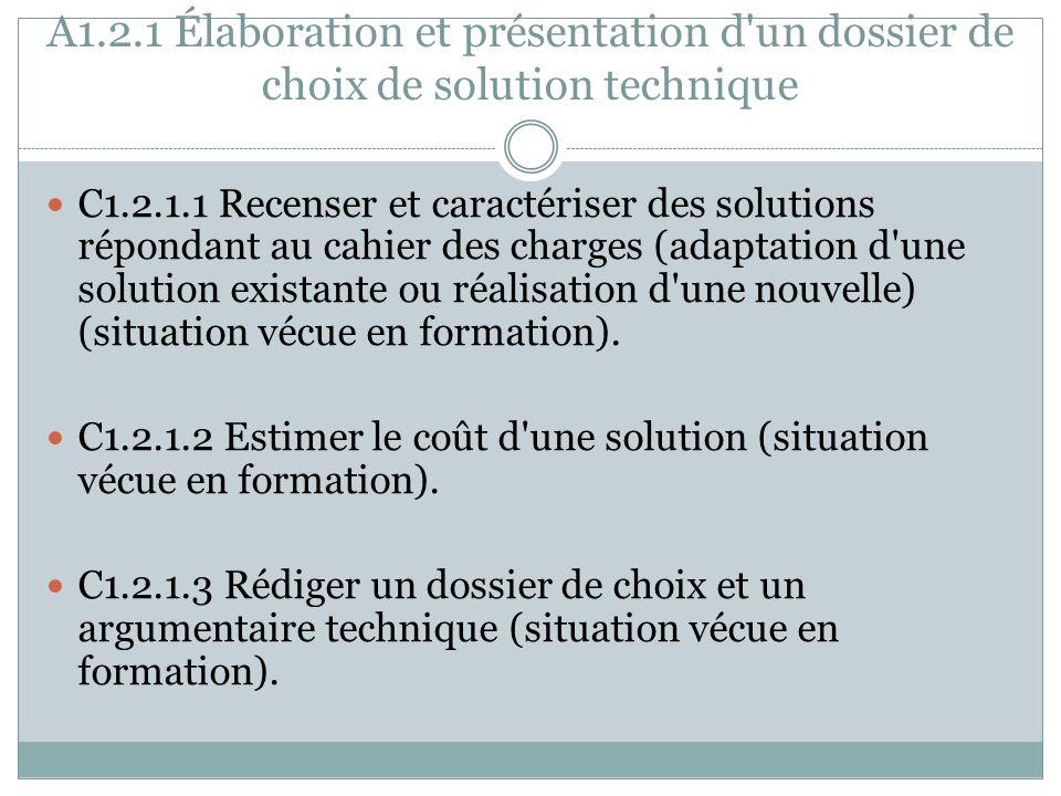 A1.2.1 Élaboration et présentation d'un dossier de choix de solution technique C1.2.1.1 Recenser et caractériser des solutions répondant au cahier des