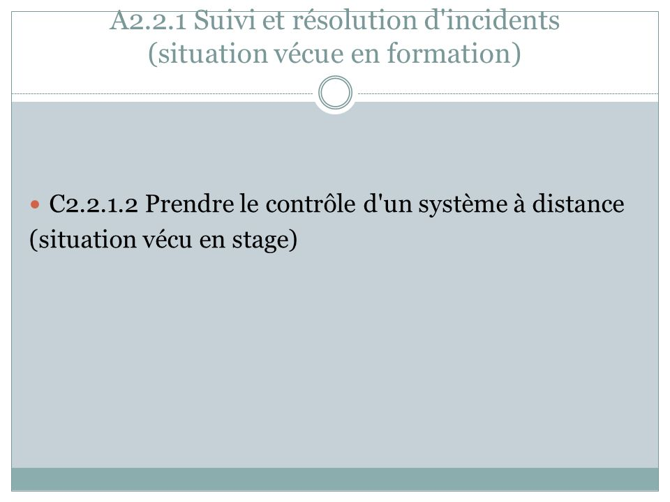 A2.2.1 Suivi et résolution d'incidents (situation vécue en formation) C2.2.1.2 Prendre le contrôle d'un système à distance (situation vécu en stage)
