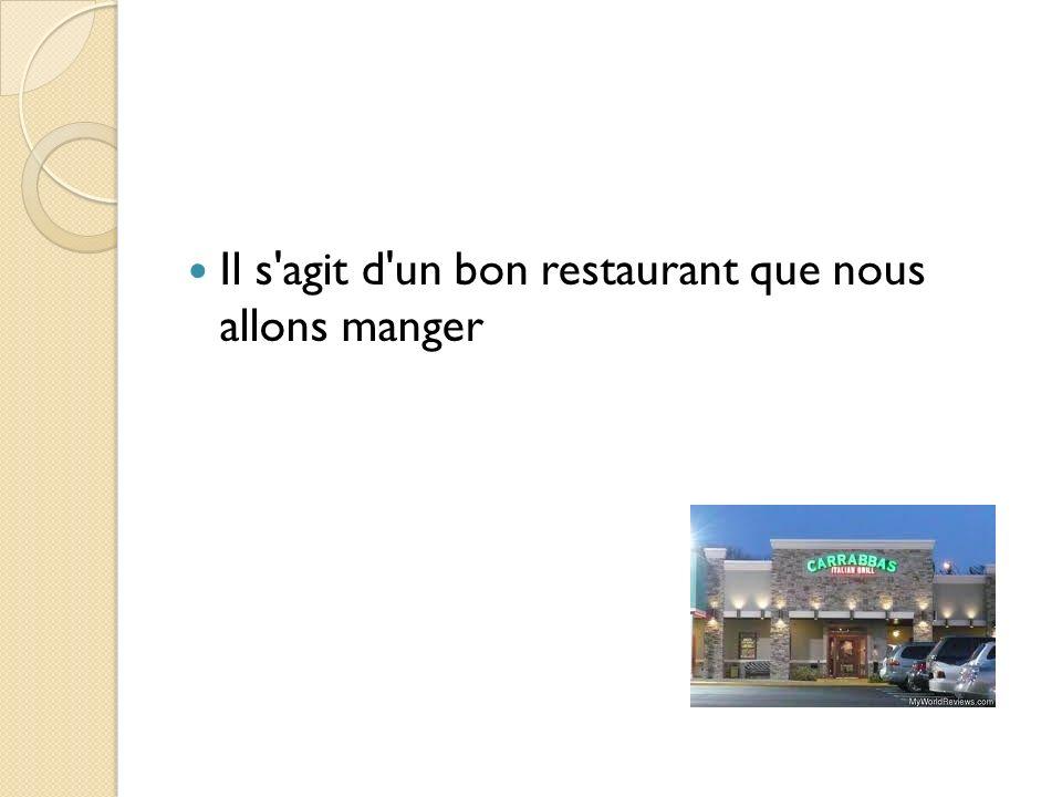 Il s agit d un bon restaurant que nous allons manger