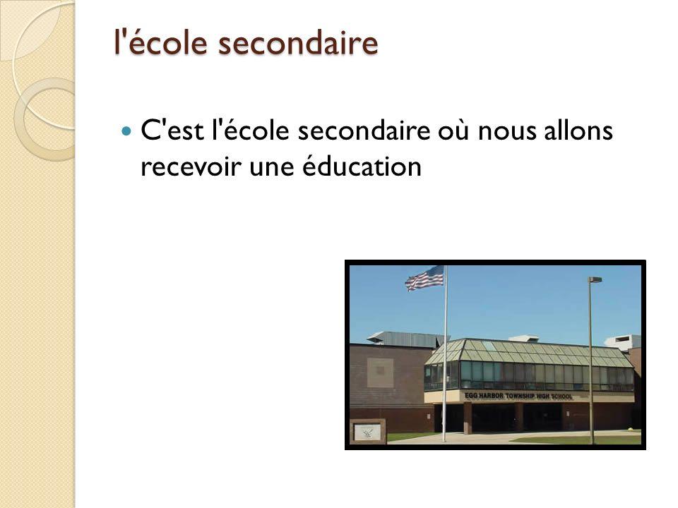 l école secondaire C est l école secondaire où nous allons recevoir une éducation