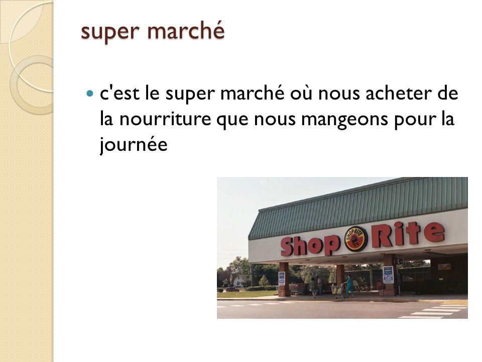 super marché c est le super marché où nous acheter de la nourriture que nous mangeons pour la journée