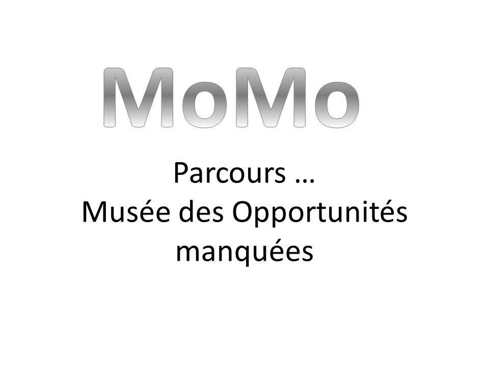Parcours … Musée des Opportunités manquées