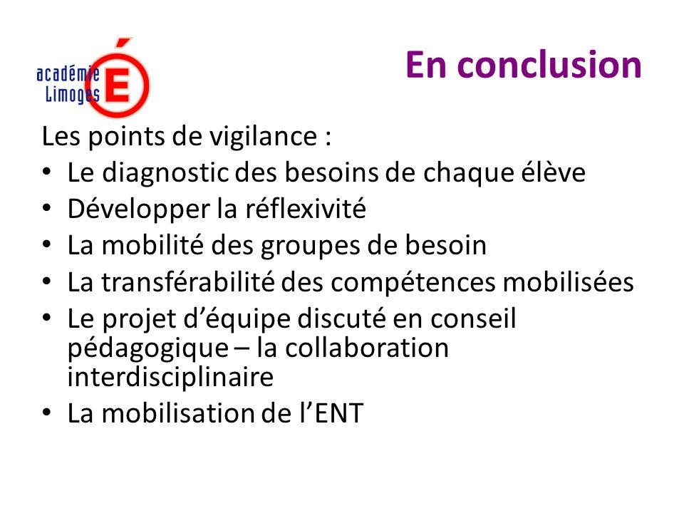 En conclusion Les points de vigilance : Le diagnostic des besoins de chaque élève Développer la réflexivité La mobilité des groupes de besoin La trans