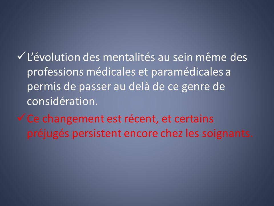 Lévolution des mentalités au sein même des professions médicales et paramédicales a permis de passer au delà de ce genre de considération.