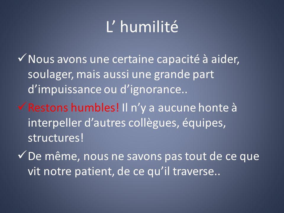 L humilité Nous avons une certaine capacité à aider, soulager, mais aussi une grande part dimpuissance ou dignorance..