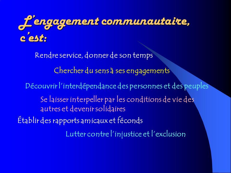 Lengagement communautaire, cest: Rendre service, donner de son temps Chercher du sens à ses engagements Découvrir linterdépendance des personnes et de