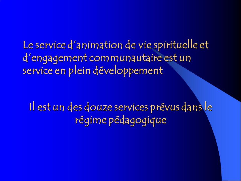 Il est un des douze services prévus dans le régime pédagogique Le service danimation de vie spirituelle et dengagement communautaire est un service en
