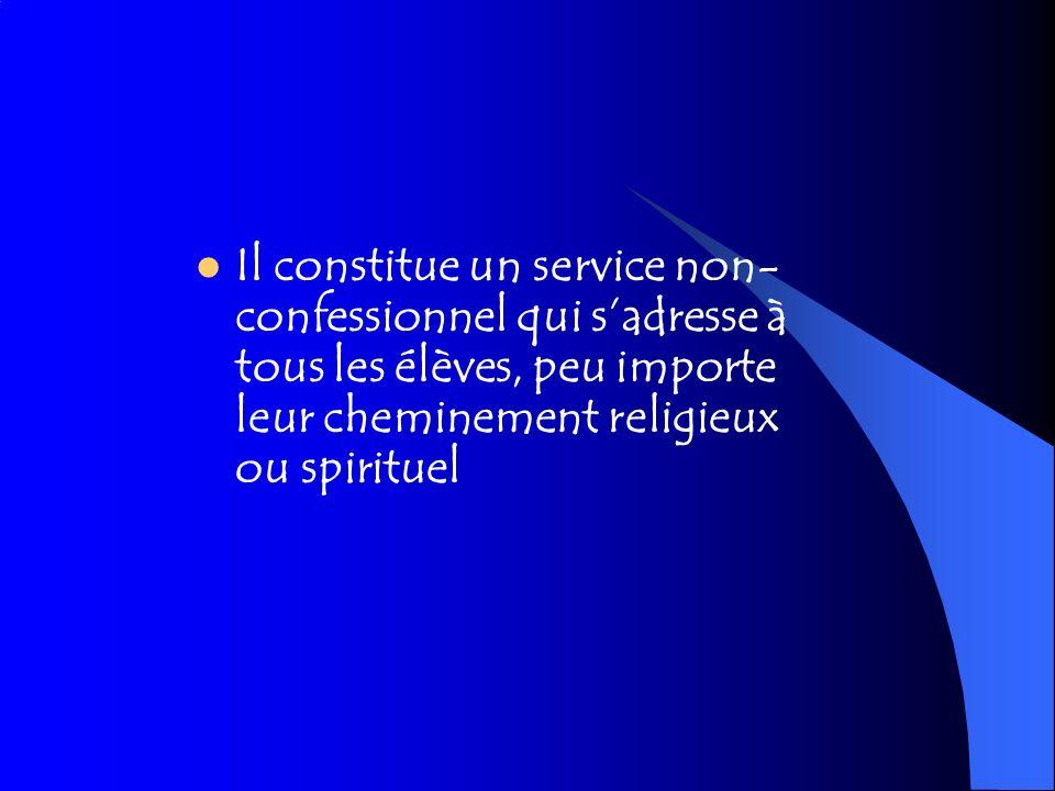 Il constitue un service non- confessionnel qui sadresse à tous les élèves, peu importe leur cheminement religieux ou spirituel