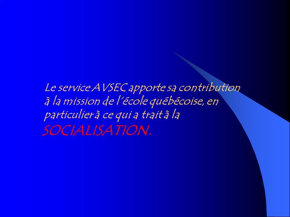 Le service AVSEC apporte sa contribution à la mission de lécole québécoise, en particulier à ce qui a trait à la SOCIALISATION.