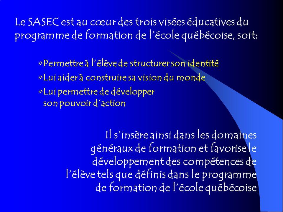 Le SASEC est au cœur des trois visées éducatives du programme de formation de lécole québécoise, soit: Permettre à lélève de structurer son identité L