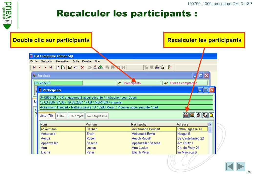 LIBERTE ET PATRIE 11 100709_1000_procedure-OM_3118P Recalculer les participants : Double clic sur participantsRecalculer les participants