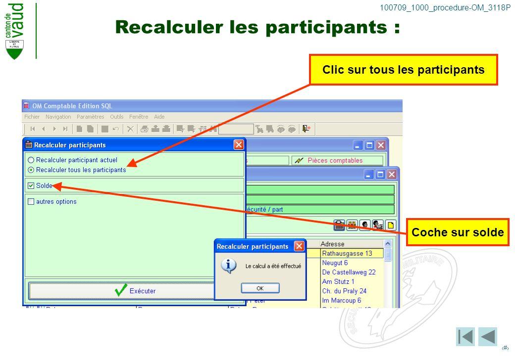 LIBERTE ET PATRIE 12 100709_1000_procedure-OM_3118P Recalculer les participants : Clic sur tous les participants Coche sur solde