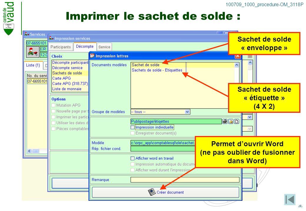 LIBERTE ET PATRIE 29 100709_1000_procedure-OM_3118P Imprimer le sachet de solde : Sachet de solde « enveloppe » Sachet de solde « étiquette » (4 X 2) Permet douvrir Word (ne pas oublier de fusionner dans Word)