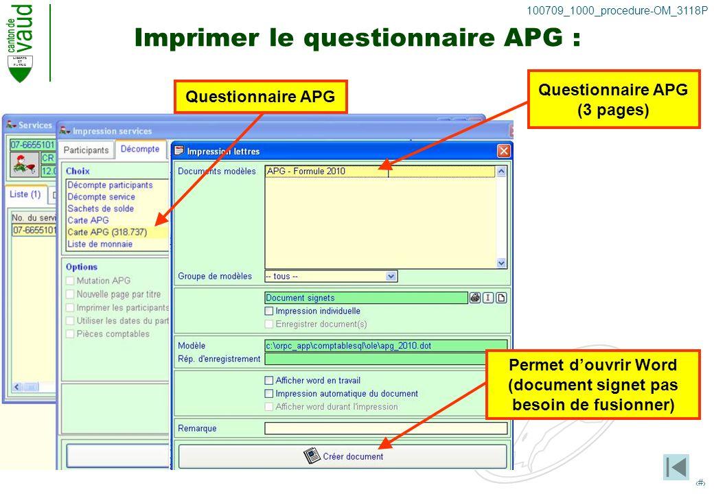 LIBERTE ET PATRIE 30 100709_1000_procedure-OM_3118P Imprimer le questionnaire APG : Questionnaire APG (3 pages) Permet douvrir Word (document signet pas besoin de fusionner) Questionnaire APG