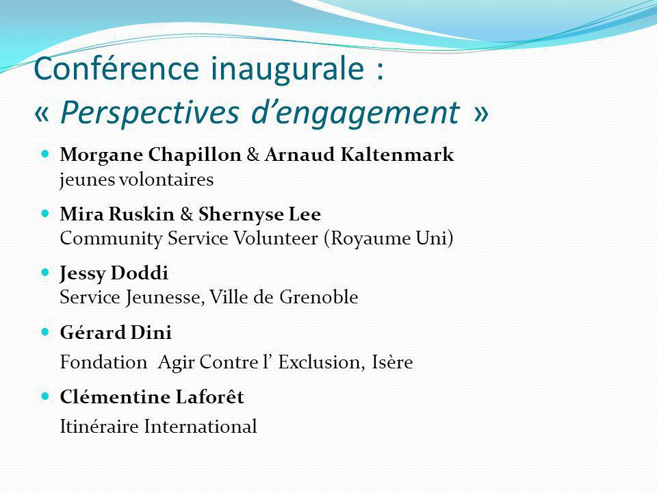 Conférence inaugurale : « Perspectives dengagement » Morgane Chapillon & Arnaud Kaltenmark jeunes volontaires Mira Ruskin & Shernyse Lee Community Ser