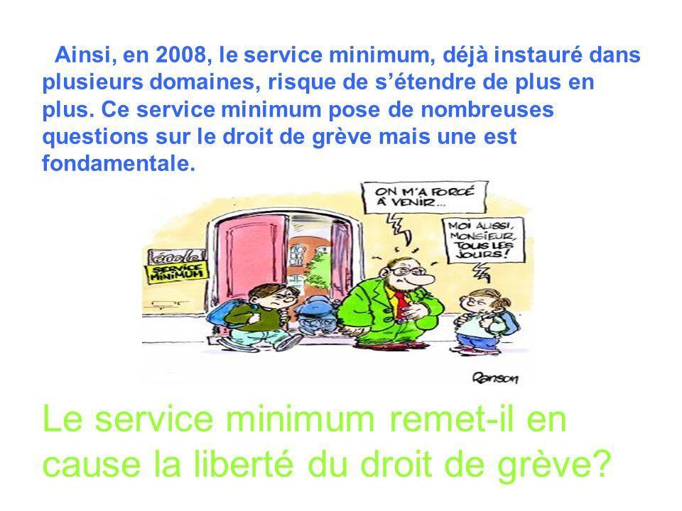 Ainsi, en 2008, le service minimum, déjà instauré dans plusieurs domaines, risque de sétendre de plus en plus. Ce service minimum pose de nombreuses q