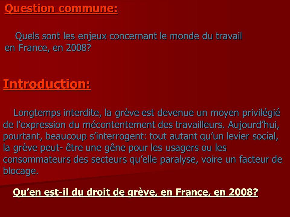 Question commune: Quels sont les enjeux concernant le monde du travail en France, en 2008? Introduction: Longtemps interdite, la grève est devenue un