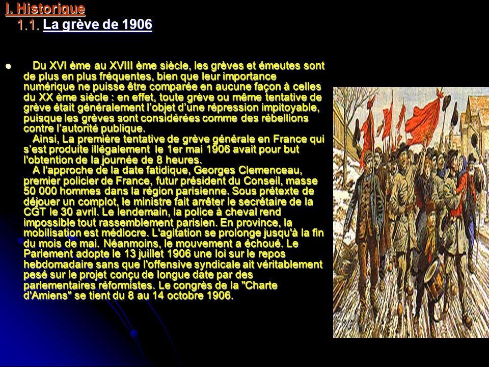 I. Historique 1.1. La grève de 1906 1.1. La grève de 1906 Du XVI ème au XVIII ème siècle, les grèves et émeutes sont de plus en plus fréquentes, bien