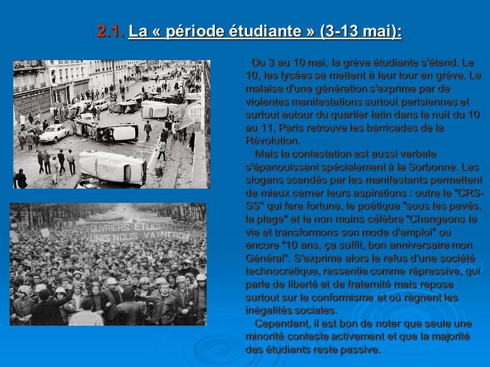 2.1. La « période étudiante » (3-13 mai): 2.1. La « période étudiante » (3-13 mai): Du 3 au 10 mai, la grève étudiante s'étend. Le 10, les lycées se m