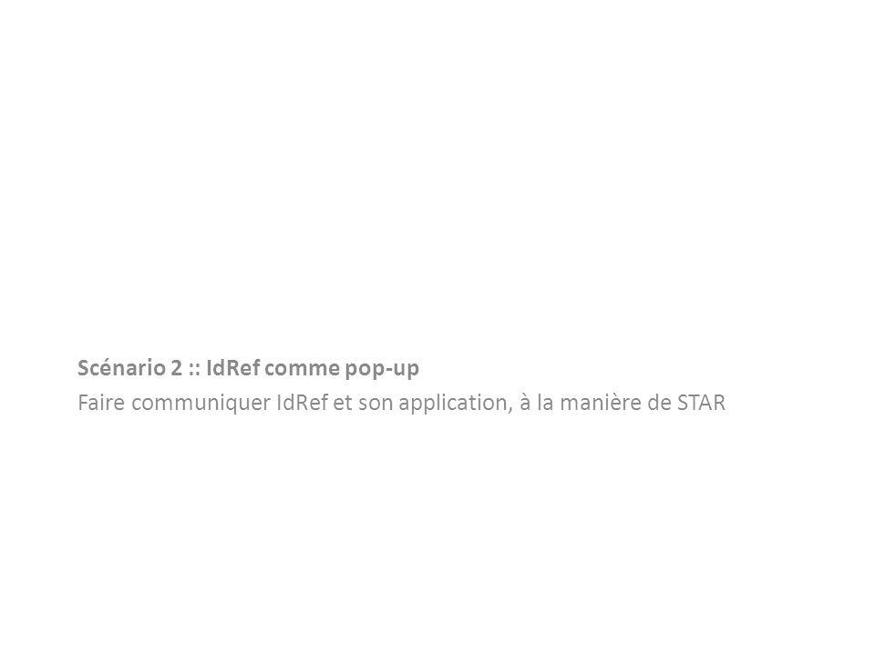 Scénario 2 :: IdRef comme pop-up Faire communiquer IdRef et son application, à la manière de STAR