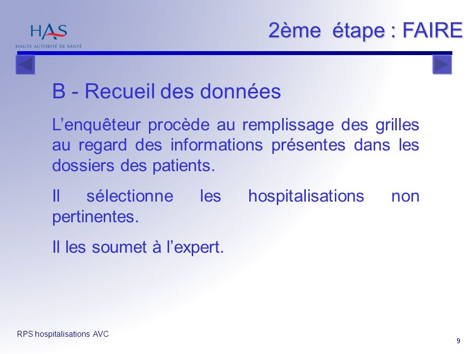 RPS hospitalisations AVC 9 B - Recueil des données Lenquêteur procède au remplissage des grilles au regard des informations présentes dans les dossier