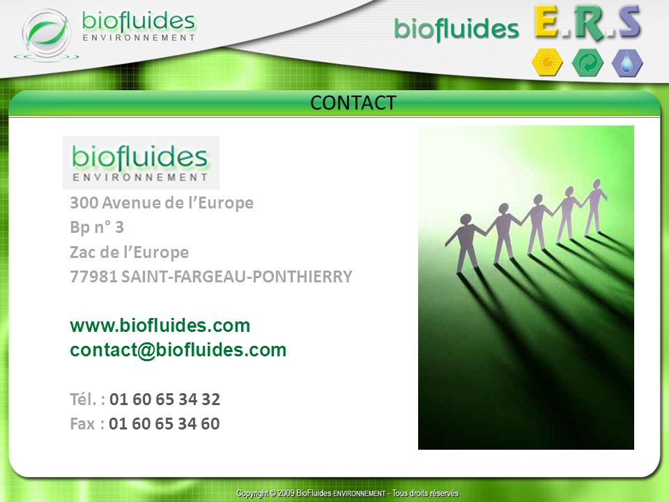 CONTACT 300 Avenue de lEurope Bp n° 3 Zac de lEurope 77981 SAINT-FARGEAU-PONTHIERRY www.biofluides.com contact@biofluides.com Tél.