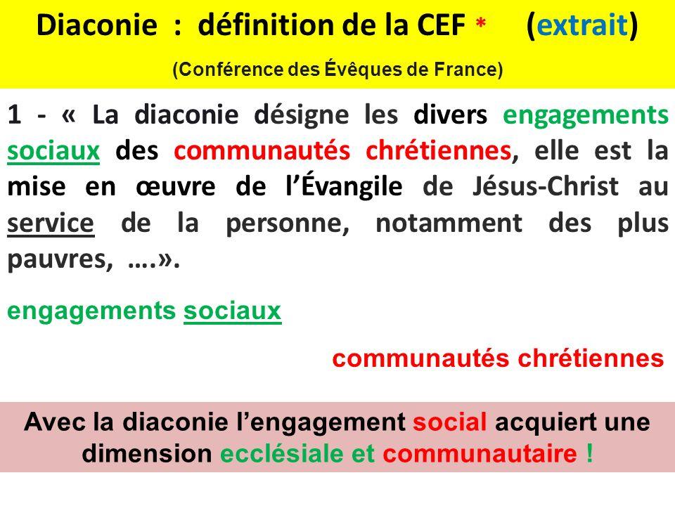 1 - « La diaconie désigne les divers engagements sociaux des communautés chrétiennes, elle est la mise en œuvre de lÉvangile de Jésus-Christ au service de la personne, notamment des plus pauvres, ….».