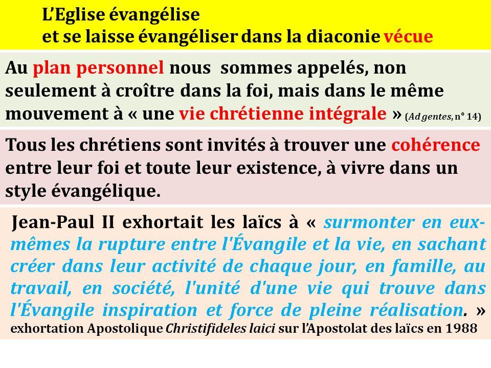Jean-Paul II exhortait les laïcs à « surmonter en eux- mêmes la rupture entre l Évangile et la vie, en sachant créer dans leur activité de chaque jour, en famille, au travail, en société, l unité d une vie qui trouve dans l Évangile inspiration et force de pleine réalisation.