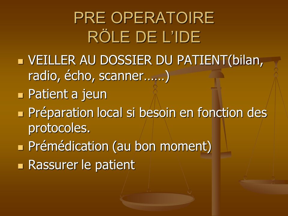 PRE OPERATOIRE RÖLE DE LIDE VEILLER AU DOSSIER DU PATIENT(bilan, radio, écho, scanner……) VEILLER AU DOSSIER DU PATIENT(bilan, radio, écho, scanner……) Patient a jeun Patient a jeun Préparation local si besoin en fonction des protocoles.