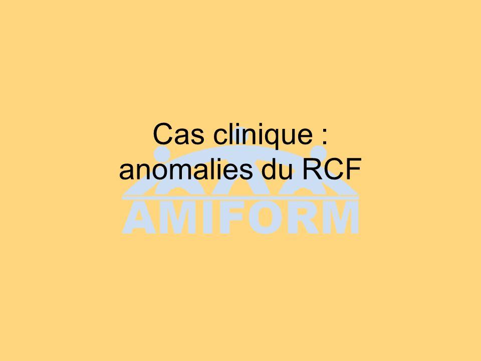 Cas clinique : anomalies du RCF