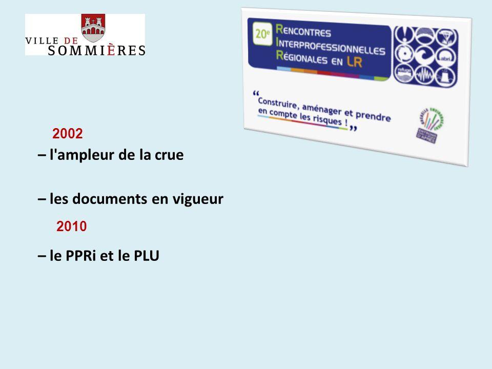 – l'ampleur de la crue – les documents en vigueur – le PPRi et le PLU 2002 2010