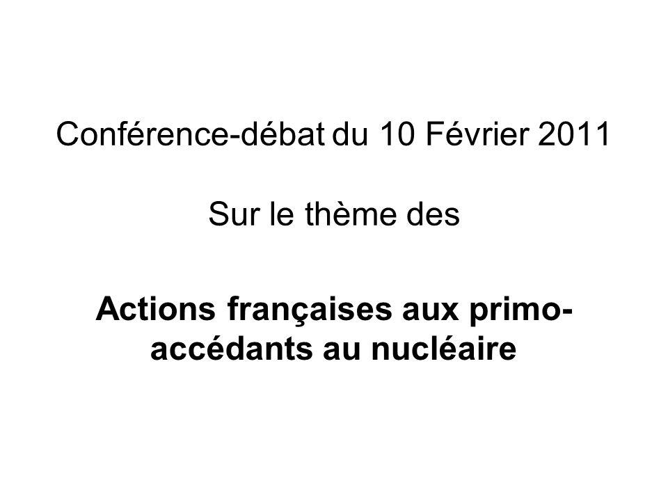 Conférence-débat du 10 Février 2011 Sur le thème des Actions françaises aux primo- accédants au nucléaire