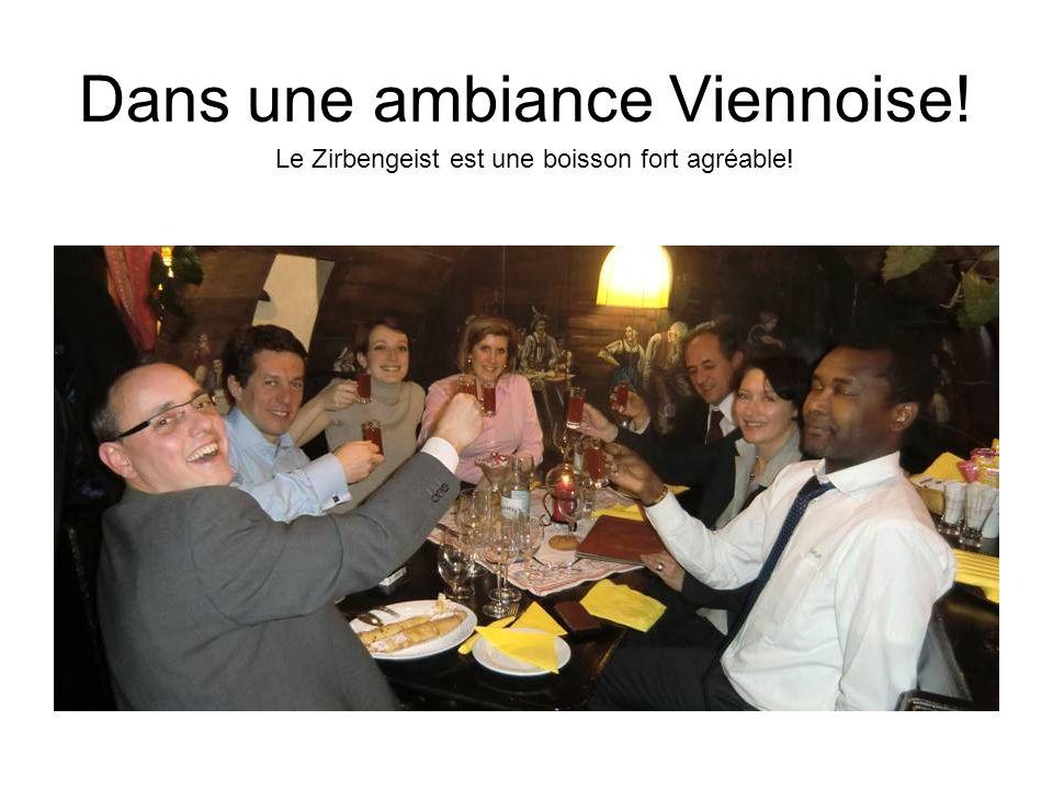 Dans une ambiance Viennoise! Le Zirbengeist est une boisson fort agréable!