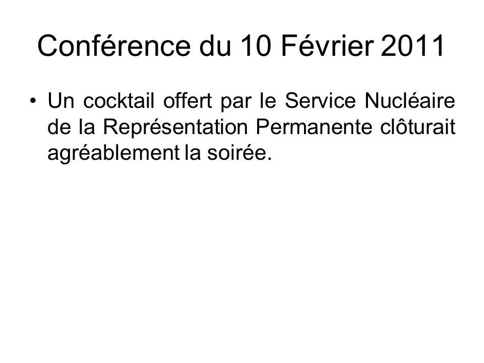 Conférence du 10 Février 2011 Un cocktail offert par le Service Nucléaire de la Représentation Permanente clôturait agréablement la soirée.