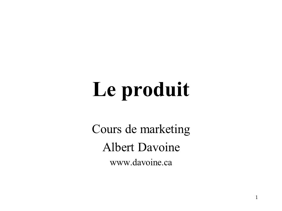 1 Le produit Cours de marketing Albert Davoine www.davoine.ca