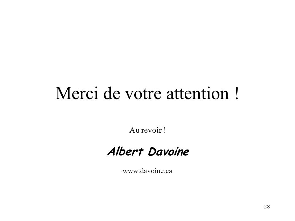 28 Merci de votre attention ! Au revoir ! Albert Davoine www.davoine.ca
