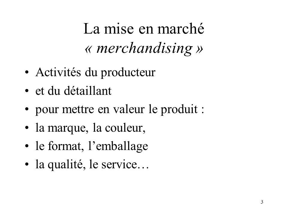 3 La mise en marché « merchandising » Activités du producteur et du détaillant pour mettre en valeur le produit : la marque, la couleur, le format, le