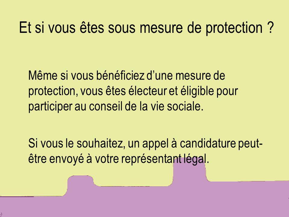 Et si vous êtes sous mesure de protection ? Même si vous bénéficiez dune mesure de protection, vous êtes électeur et éligible pour participer au conse