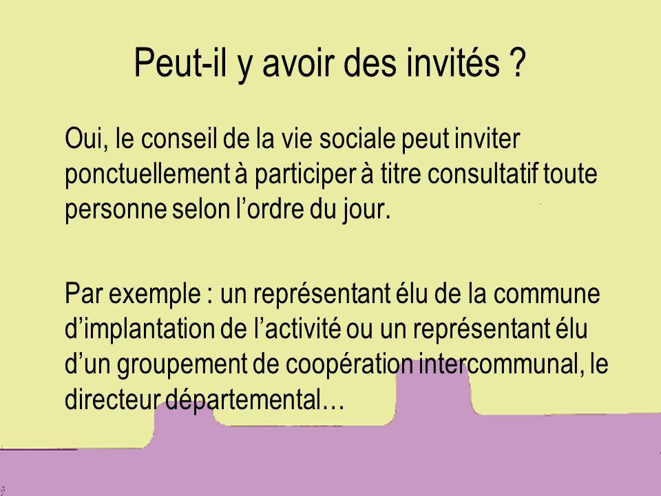 Peut-il y avoir des invités ? Oui, le conseil de la vie sociale peut inviter ponctuellement à participer à titre consultatif toute personne selon lord