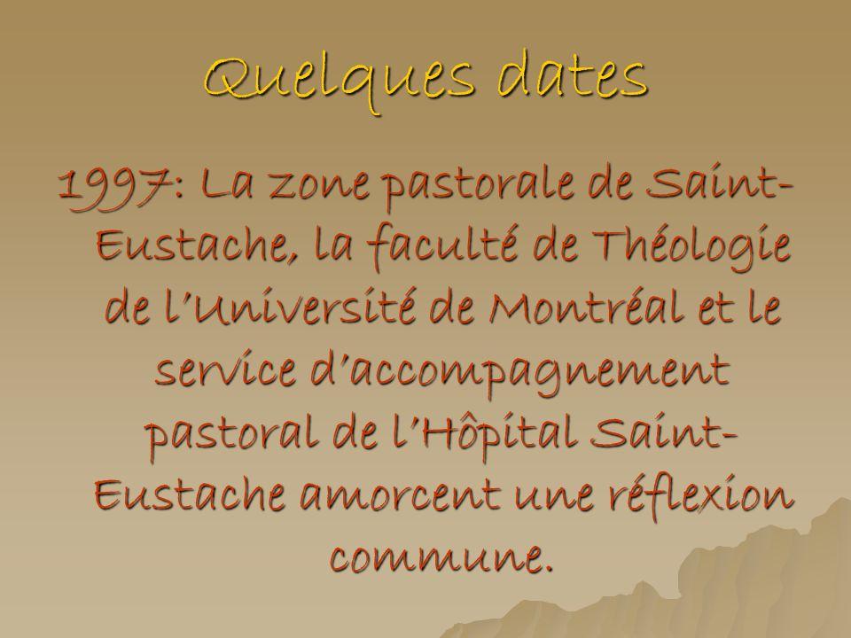 Quelques dates 1997: La zone pastorale de Saint- Eustache, la faculté de Théologie de lUniversité de Montréal et le service daccompagnement pastoral d