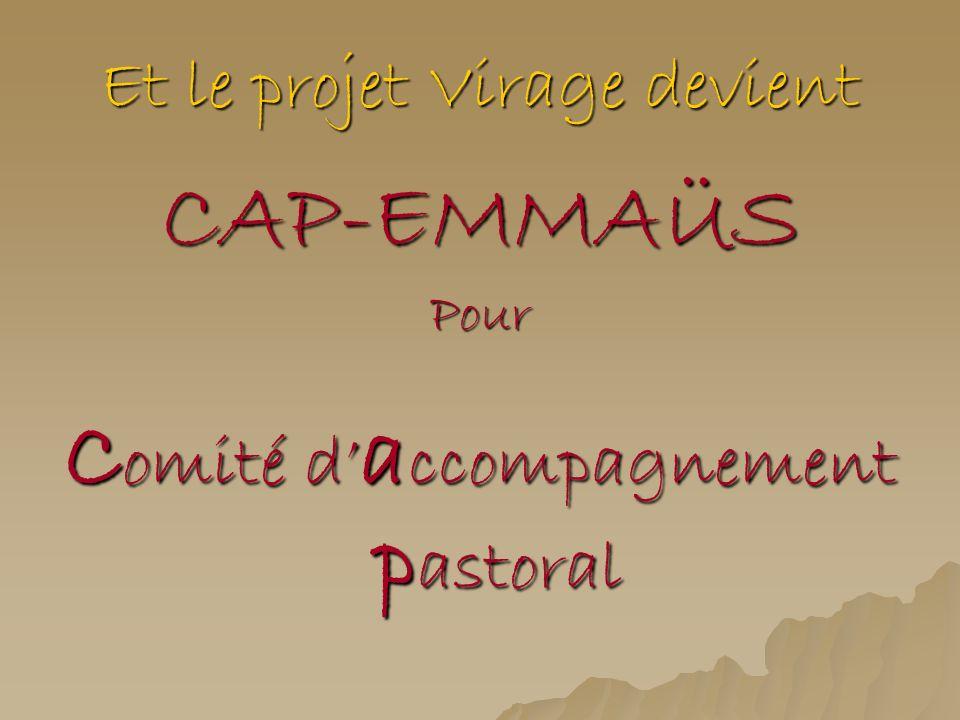 Et le projet Virage devient CAP-EMMAÜSPour C omité d a ccompagnement p astoral