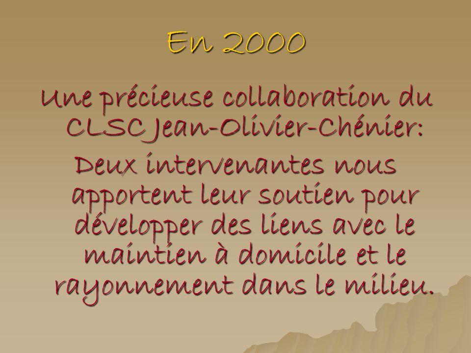 En 2000 Une précieuse collaboration du CLSC Jean-Olivier-Chénier: Deux intervenantes nous apportent leur soutien pour développer des liens avec le mai
