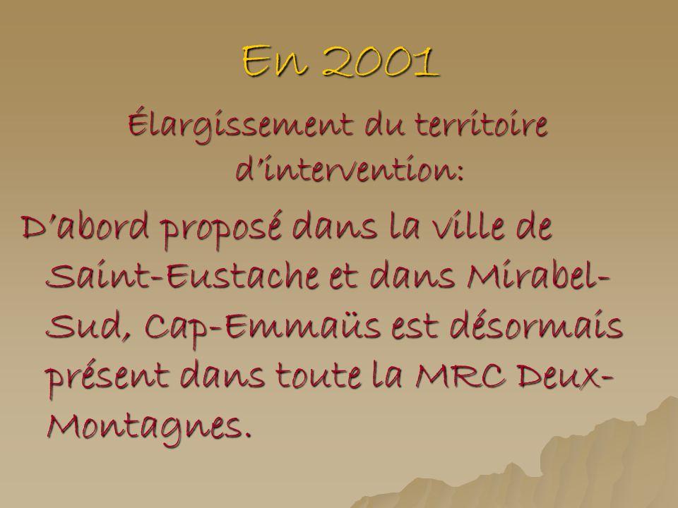 En 2001 Élargissement du territoire dintervention: Dabord proposé dans la ville de Saint-Eustache et dans Mirabel- Sud, Cap-Emmaüs est désormais prése