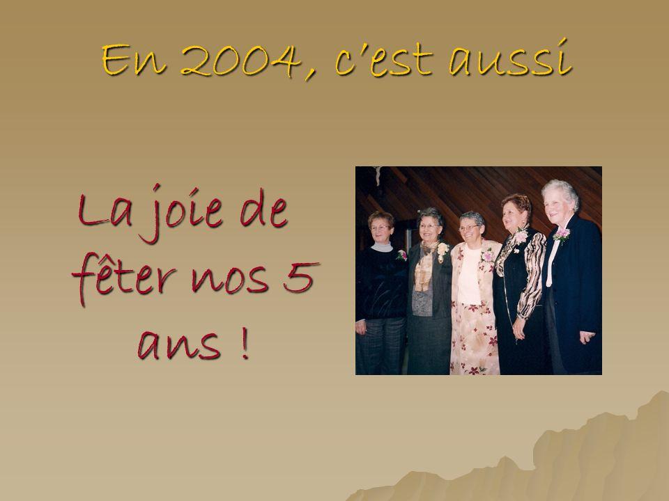 En 2004, cest aussi La joie de fêter nos 5 ans !