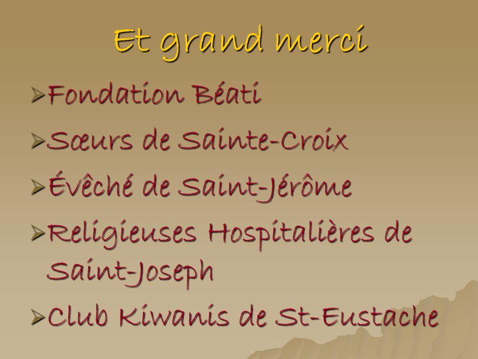 Et grand merci Fondation Béati Fondation Béati Sœurs de Sainte-Croix Sœurs de Sainte-Croix Évêché de Saint-Jérôme Évêché de Saint-Jérôme Religieuses H