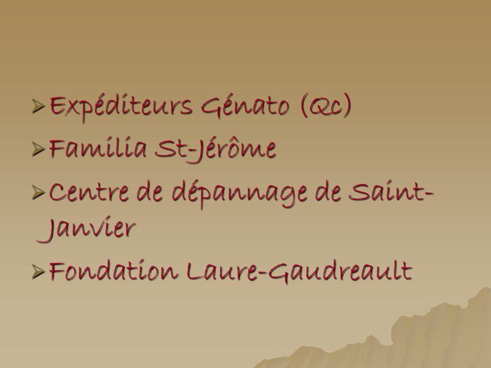 Expéditeurs Génato (Qc) Expéditeurs Génato (Qc) Familia St-Jérôme Familia St-Jérôme Centre de dépannage de Saint- Janvier Centre de dépannage de Saint