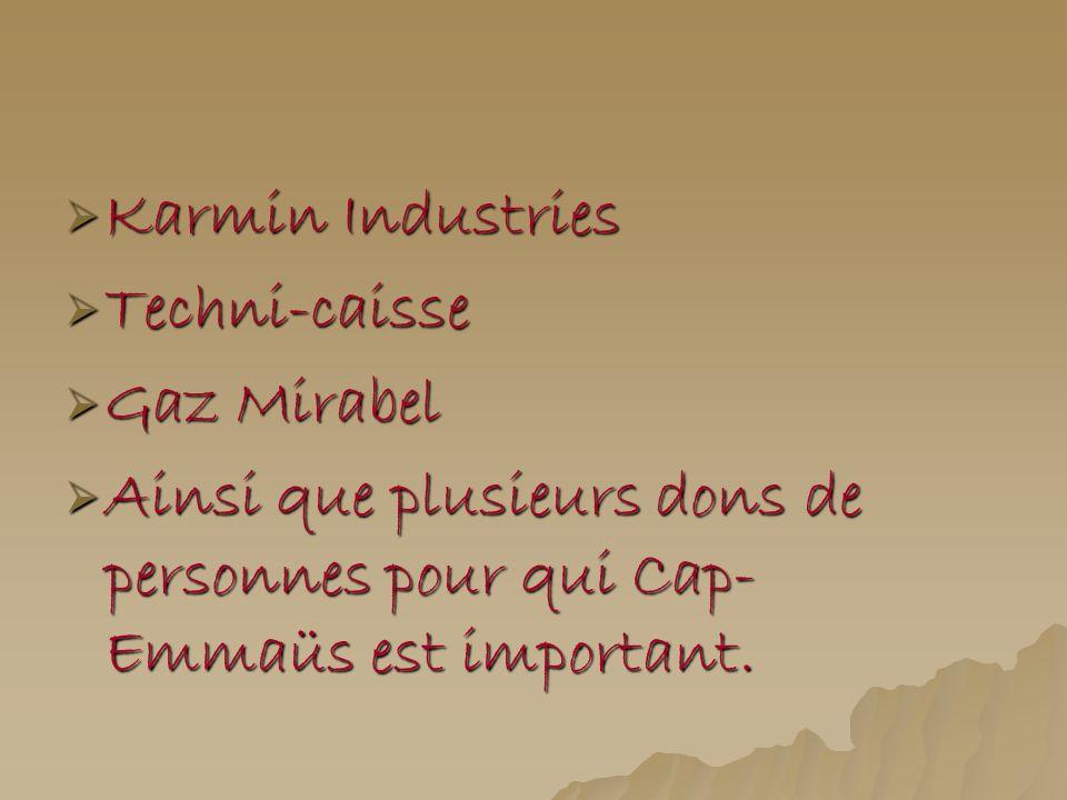Karmin Industries Karmin Industries Techni-caisse Techni-caisse Gaz Mirabel Gaz Mirabel Ainsi que plusieurs dons de personnes pour qui Cap- Emmaüs est