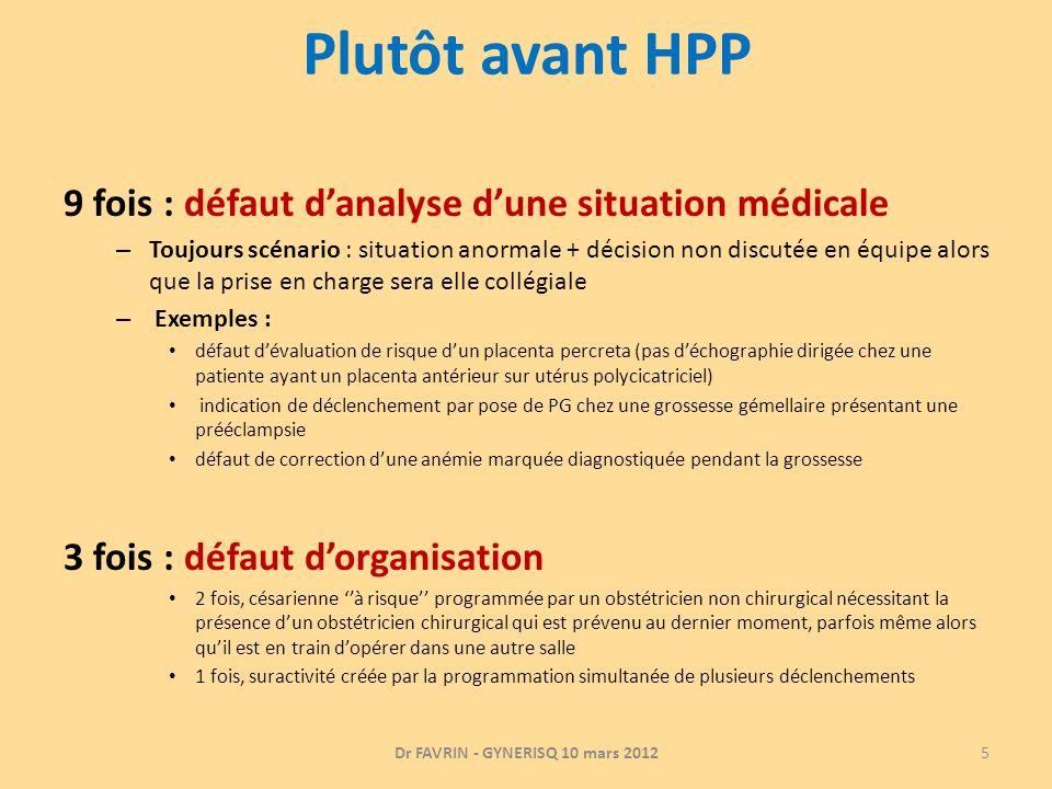 Plutôt avant HPP 9 fois : défaut danalyse dune situation médicale – Toujours scénario : situation anormale + décision non discutée en équipe alors que