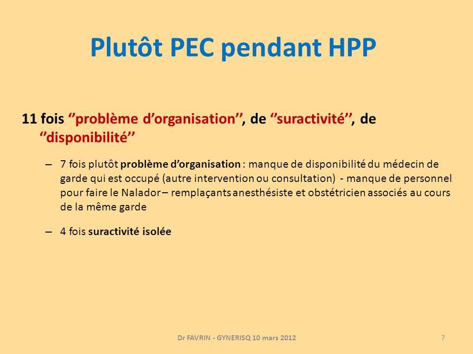 Plutôt PEC pendant HPP 11 fois problème dorganisation, de suractivité, de disponibilité – 7 fois plutôt problème dorganisation : manque de disponibili